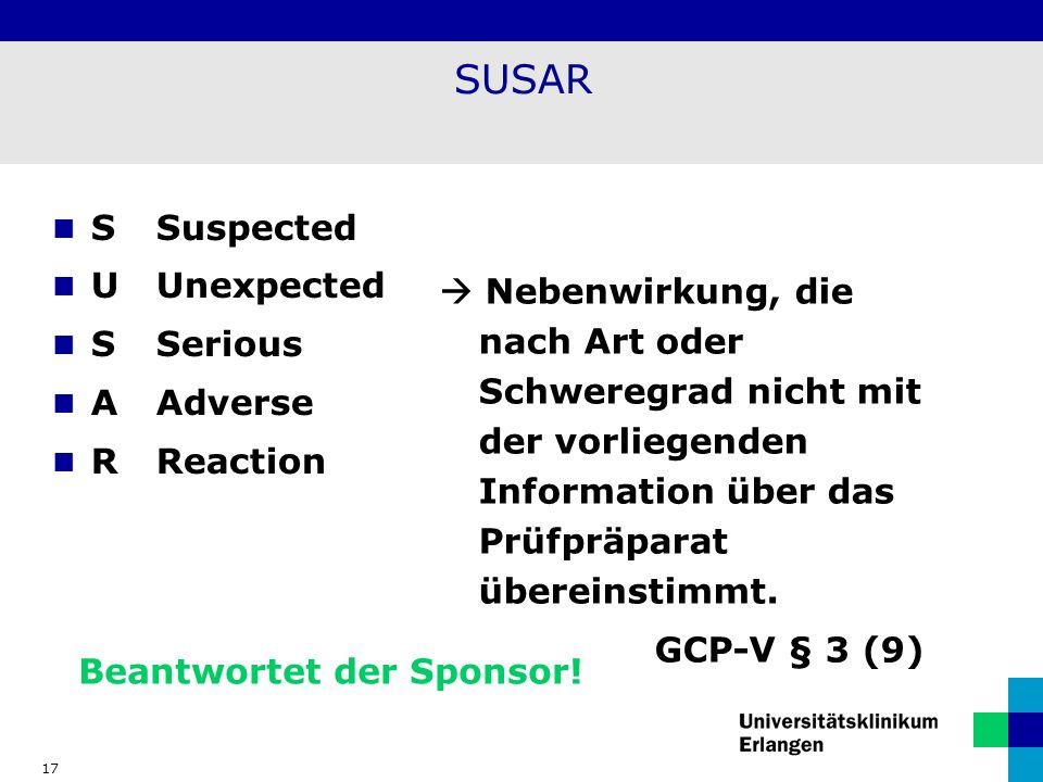 17 SUSAR Beantwortet der Sponsor! Nebenwirkung, die nach Art oder Schweregrad nicht mit der vorliegenden Information über das Prüfpräparat übereinstim