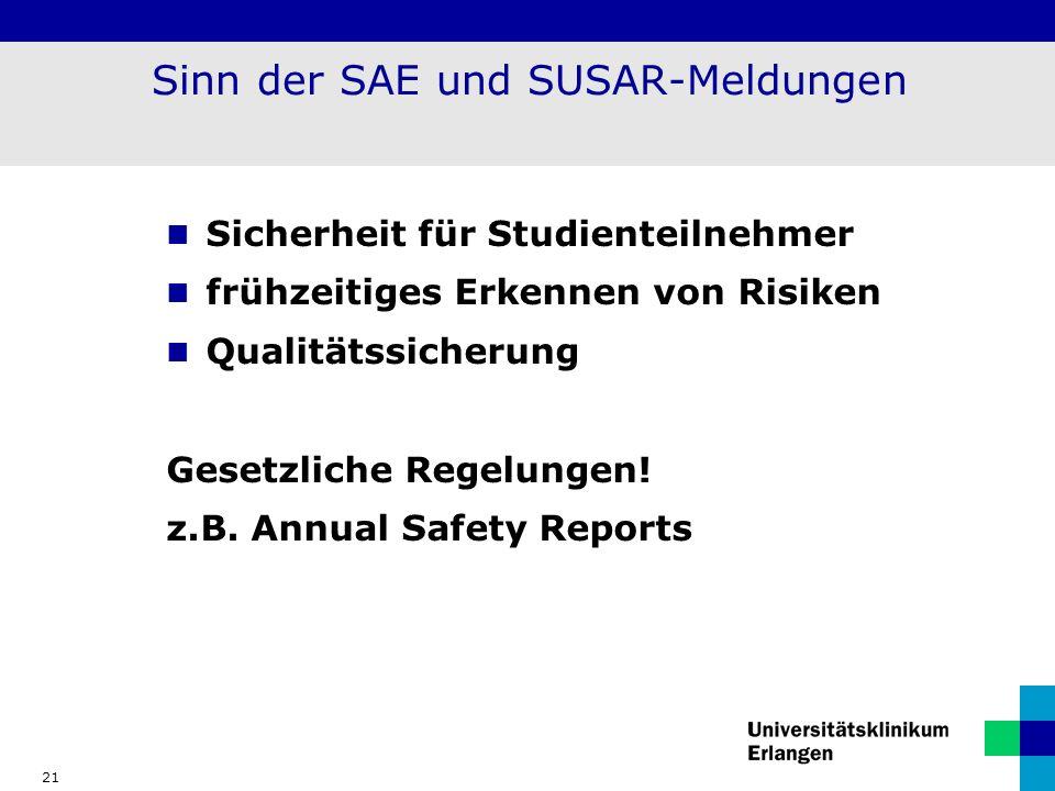 21 Sinn der SAE und SUSAR-Meldungen Sicherheit für Studienteilnehmer frühzeitiges Erkennen von Risiken Qualitätssicherung Gesetzliche Regelungen! z.B.