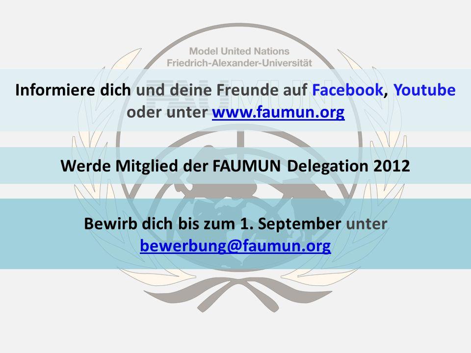 Werde Mitglied der FAUMUN Delegation 2012 Informiere dich und deine Freunde auf Facebook, Youtube oder unter www.faumun.orgwww.faumun.org Bewirb dich