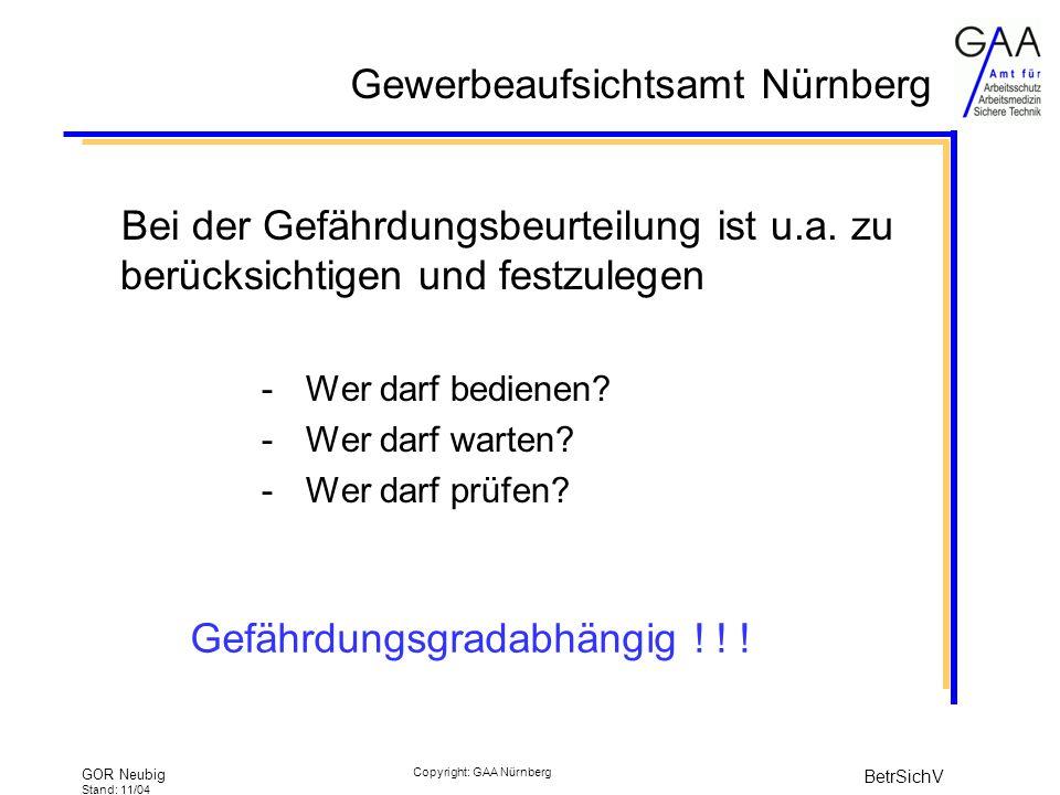 Gewerbeaufsichtsamt Nürnberg GOR Neubig Stand: 11/04 BetrSichV Copyright: GAA Nürnberg Bei der Gefährdungsbeurteilung ist u.a.