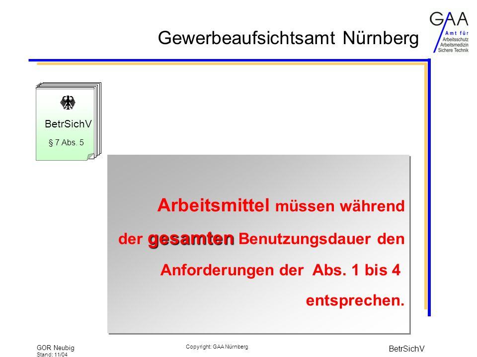 Gewerbeaufsichtsamt Nürnberg GOR Neubig Stand: 11/04 BetrSichV Copyright: GAA Nürnberg BetrSichV § 7 Abs.