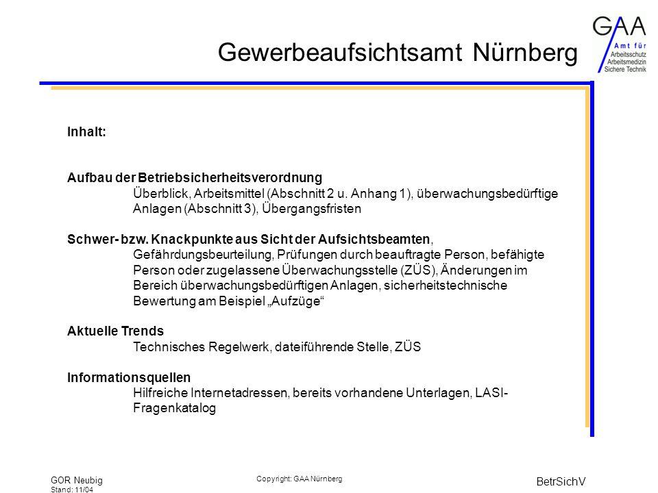 Gewerbeaufsichtsamt Nürnberg GOR Neubig Stand: 11/04 BetrSichV Copyright: GAA Nürnberg Prüfungen Prüfungen durch den Arbeitgeber Übertragbar auf geeignete Personen: Nutzer, Instandhalter, usw.