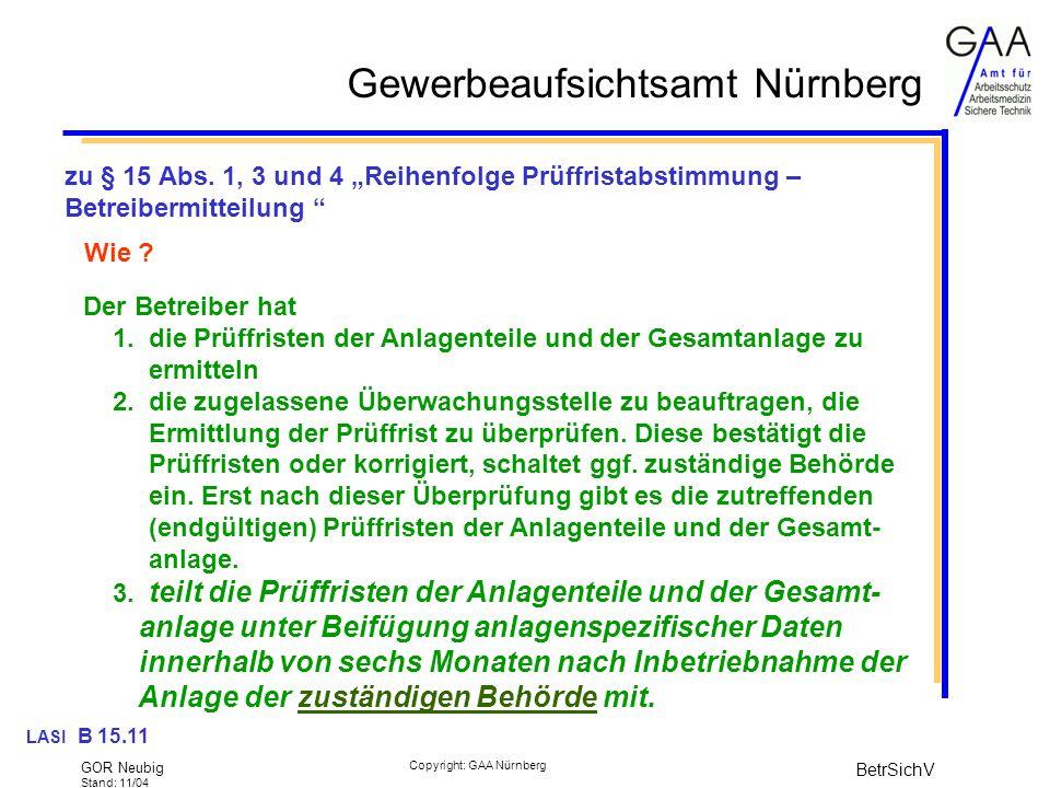 Gewerbeaufsichtsamt Nürnberg GOR Neubig Stand: 11/04 BetrSichV Copyright: GAA Nürnberg zu § 15 Abs.