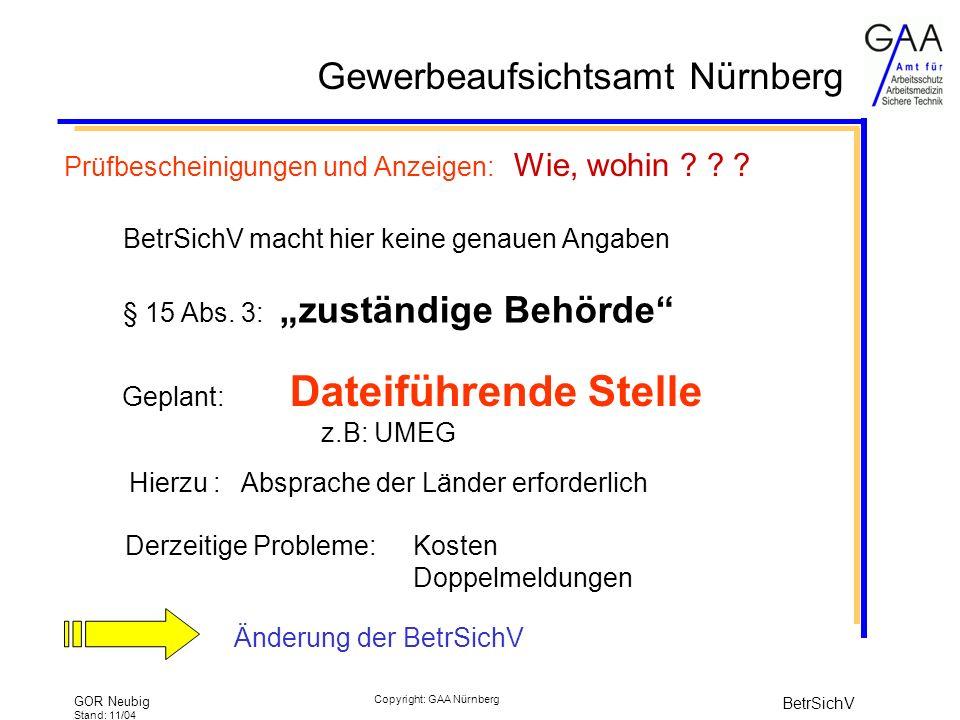Gewerbeaufsichtsamt Nürnberg GOR Neubig Stand: 11/04 BetrSichV Copyright: GAA Nürnberg Prüfbescheinigungen und Anzeigen: Wie, wohin .