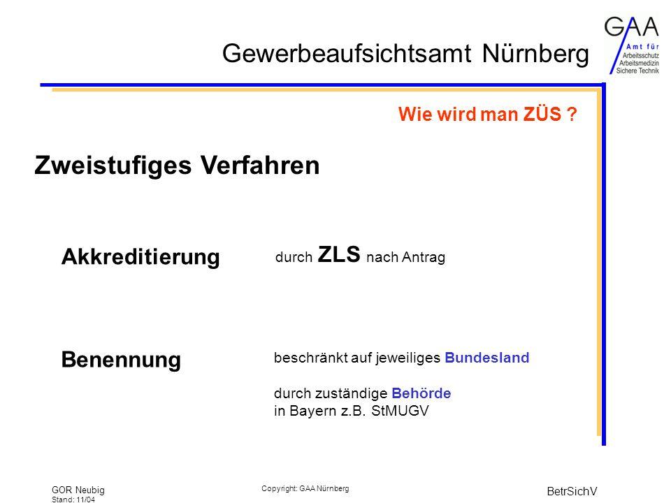 Gewerbeaufsichtsamt Nürnberg GOR Neubig Stand: 11/04 BetrSichV Copyright: GAA Nürnberg Wie wird man ZÜS .
