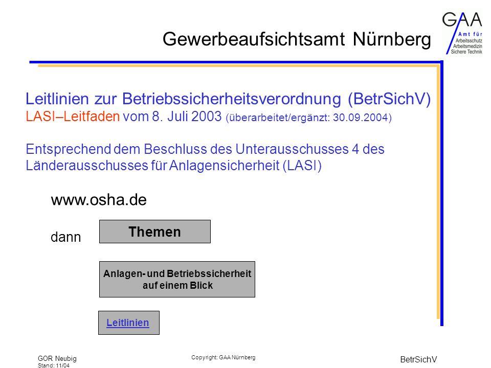 Gewerbeaufsichtsamt Nürnberg GOR Neubig Stand: 11/04 BetrSichV Copyright: GAA Nürnberg Leitlinien zur Betriebssicherheitsverordnung (BetrSichV) LASI–Leitfaden vom 8.
