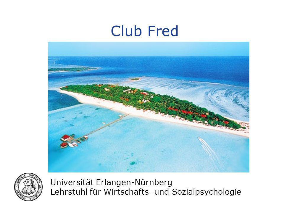 Universität Erlangen-Nürnberg Lehrstuhl für Wirtschafts- und Sozialpsychologie Club Fred