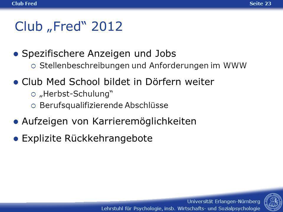 Lehrstuhl für Psychologie, insb. Wirtschafts- und Sozialpsychologie Universität Erlangen-Nürnberg Club Fred Seite 23 Club Fred 2012 Spezifischere Anze