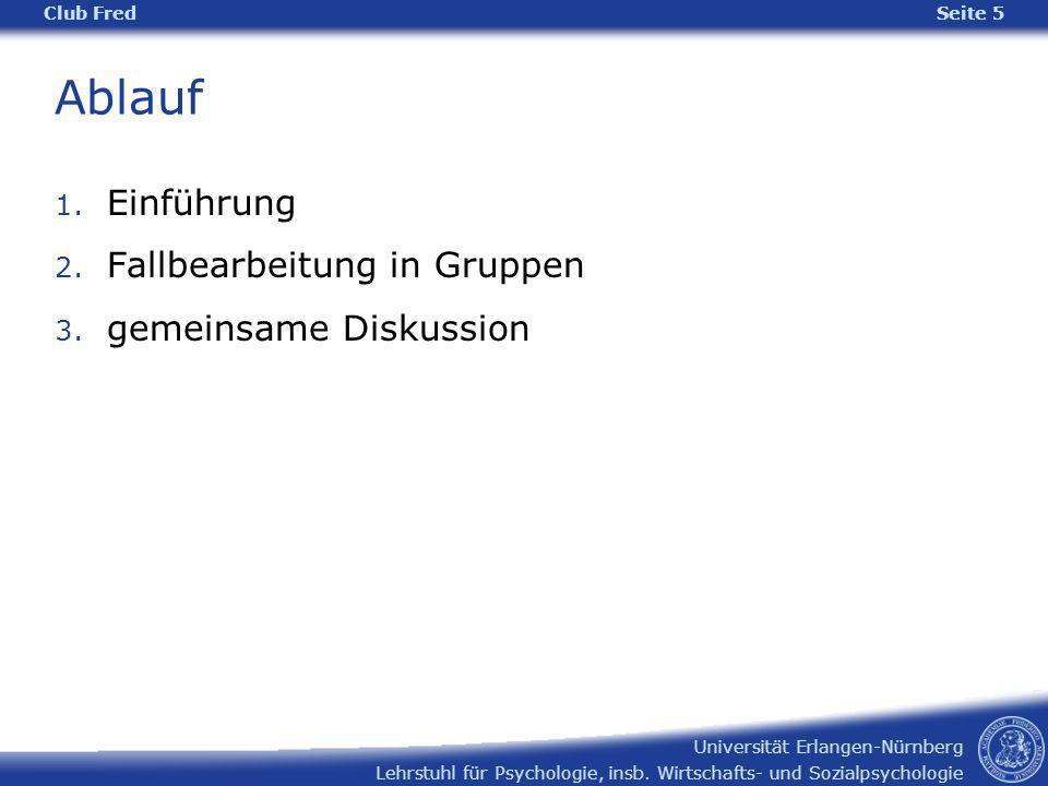 Lehrstuhl für Psychologie, insb. Wirtschafts- und Sozialpsychologie Universität Erlangen-Nürnberg Ablauf 1. Einführung 2. Fallbearbeitung in Gruppen 3