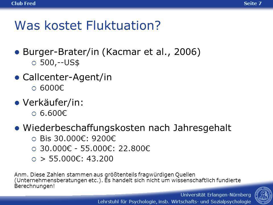 Lehrstuhl für Psychologie, insb. Wirtschafts- und Sozialpsychologie Universität Erlangen-Nürnberg Club Fred Seite 7 Was kostet Fluktuation? Burger-Bra
