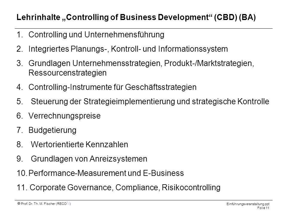 Einführungsveranstaltung.ppt Folie 11 Prof. Dr. Th. M. Fischer (RECO N ) 1.Controlling und Unternehmensführung 2.Integriertes Planungs-, Kontroll- und