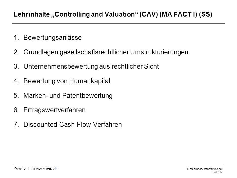 Einführungsveranstaltung.ppt Folie 17 Prof. Dr. Th. M. Fischer (RECO N ) 1.Bewertungsanlässe 2.Grundlagen gesellschaftsrechtlicher Umstrukturierungen