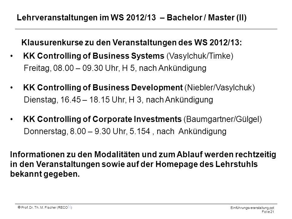 Einführungsveranstaltung.ppt Folie 21 Prof. Dr. Th. M. Fischer (RECO N ) Klausurenkurse zu den Veranstaltungen des WS 2012/13: KK Controlling of Busin