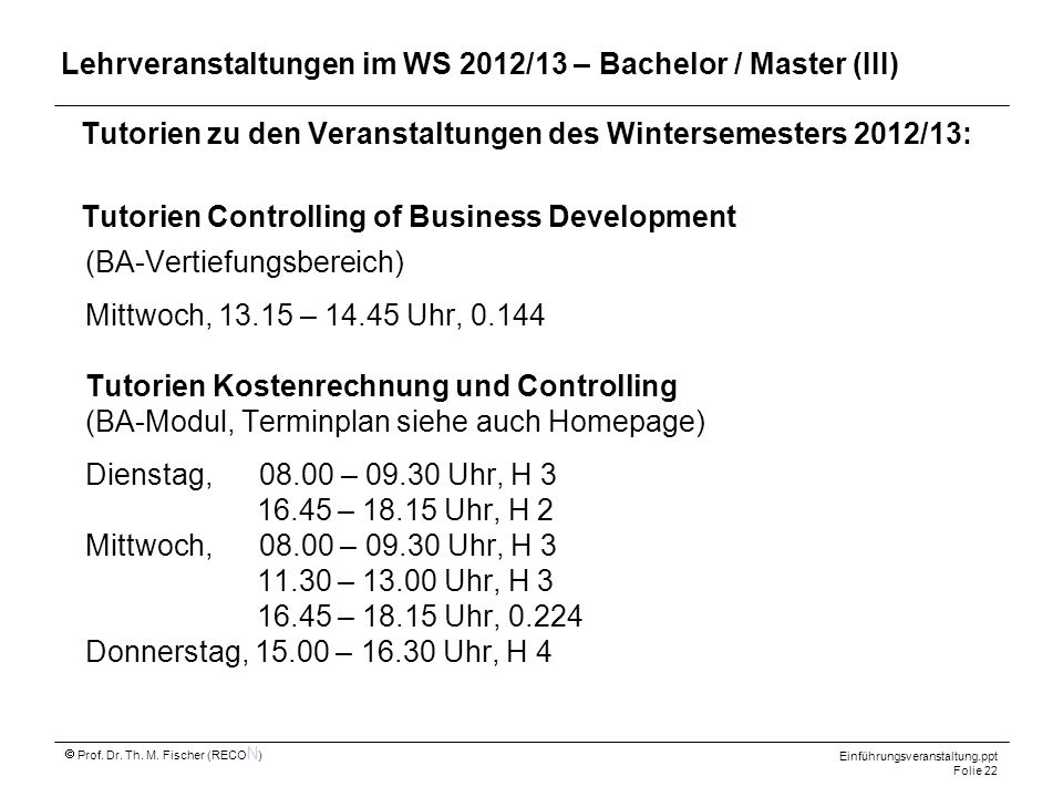 Einführungsveranstaltung.ppt Folie 22 Prof. Dr. Th. M. Fischer (RECO N ) Tutorien zu den Veranstaltungen des Wintersemesters 2012/13: Tutorien Control