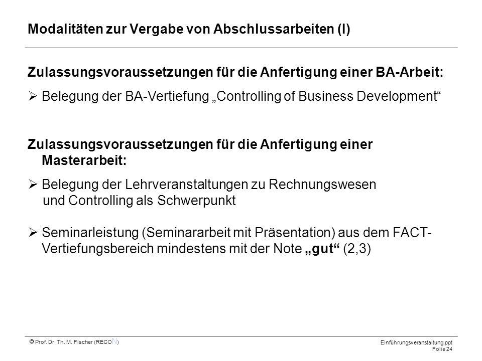 Einführungsveranstaltung.ppt Folie 24 Prof. Dr. Th. M. Fischer (RECO N ) Modalitäten zur Vergabe von Abschlussarbeiten (I) Zulassungsvoraussetzungen f