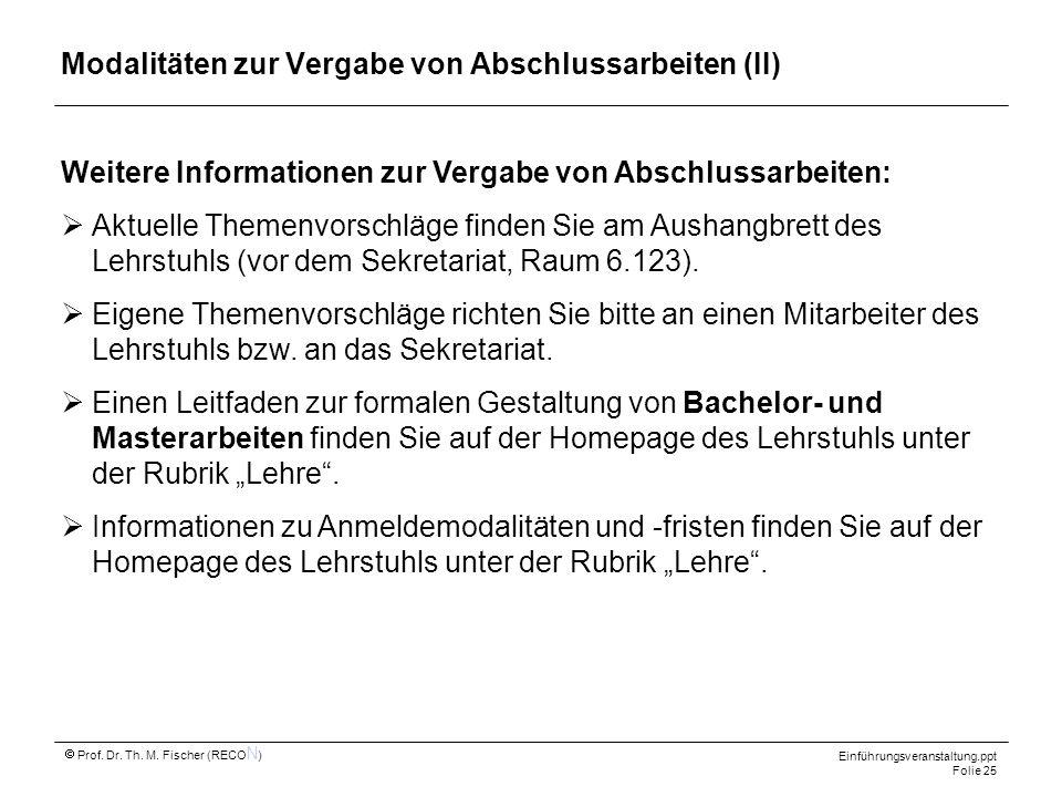 Einführungsveranstaltung.ppt Folie 25 Prof. Dr. Th. M. Fischer (RECO N ) Modalitäten zur Vergabe von Abschlussarbeiten (II) Weitere Informationen zur
