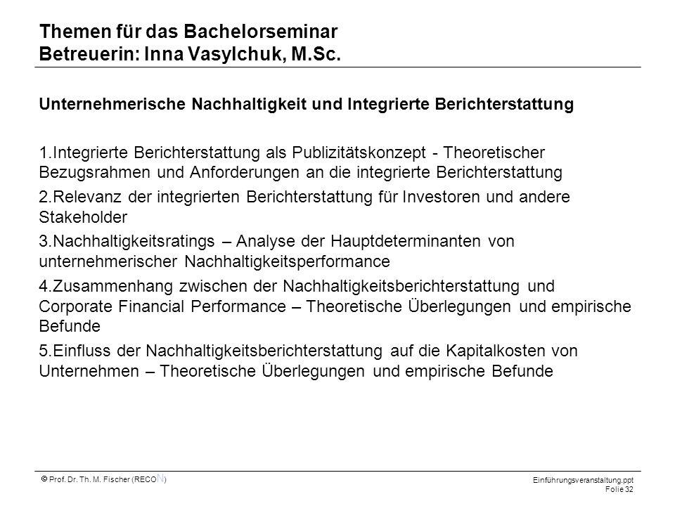 Einführungsveranstaltung.ppt Folie 32 Prof. Dr. Th. M. Fischer (RECO N ) Themen für das Bachelorseminar Betreuerin: Inna Vasylchuk, M.Sc. Unternehmeri