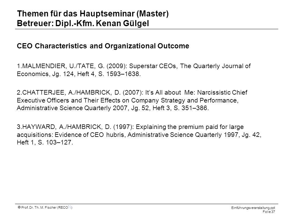 Einführungsveranstaltung.ppt Folie 37 Prof. Dr. Th. M. Fischer (RECO N ) Themen für das Hauptseminar (Master) Betreuer: Dipl.-Kfm. Kenan Gülgel CEO Ch