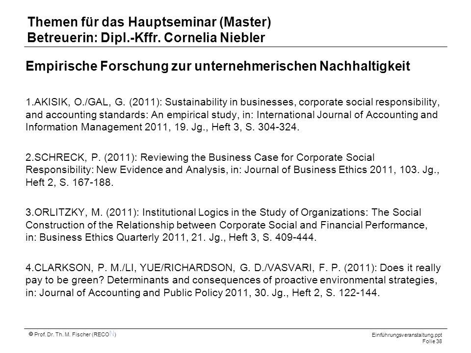 Einführungsveranstaltung.ppt Folie 38 Prof. Dr. Th. M. Fischer (RECO N ) Themen für das Hauptseminar (Master) Betreuerin: Dipl.-Kffr. Cornelia Niebler