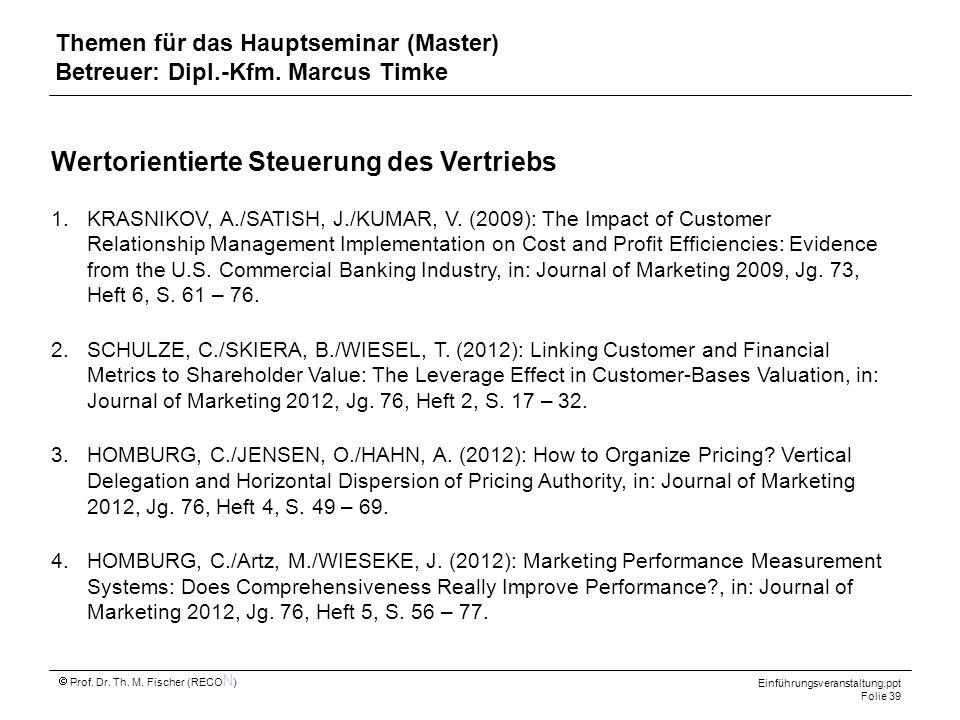 Einführungsveranstaltung.ppt Folie 39 Prof. Dr. Th. M. Fischer (RECO N ) Wertorientierte Steuerung des Vertriebs 1.KRASNIKOV, A./SATISH, J./KUMAR, V.