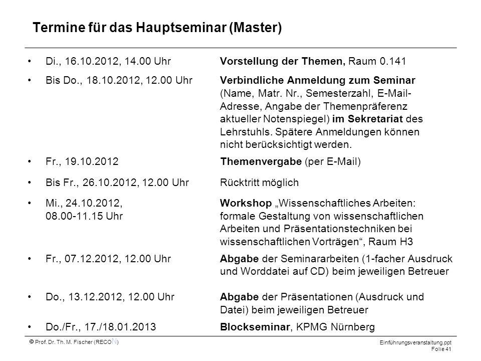 Einführungsveranstaltung.ppt Folie 41 Prof. Dr. Th. M. Fischer (RECO N ) Termine für das Hauptseminar (Master) Di., 16.10.2012, 14.00 Uhr Vorstellung