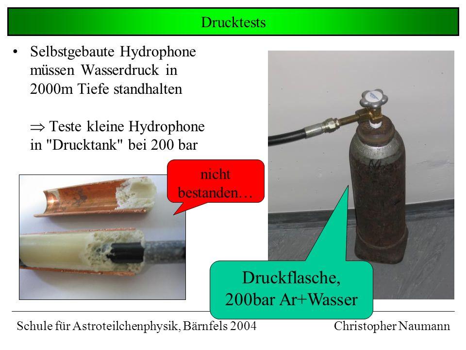 Selbstgebaute Hydrophone müssen Wasserdruck in 2000m Tiefe standhalten Teste kleine Hydrophone in Drucktank bei 200 bar Drucktests Christopher Naumann Druckflasche, 200bar Ar+Wasser nicht bestanden… Schule für Astroteilchenphysik, Bärnfels 2004