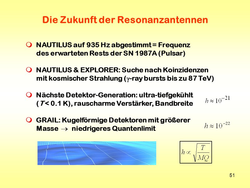 51 Die Zukunft der Resonanzantennen NAUTILUS auf 935 Hz abgestimmt = Frequenz des erwarteten Rests der SN 1987A (Pulsar) NAUTILUS & EXPLORER: Suche na