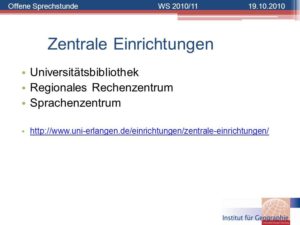 Offene SprechstundeWS 2010/1119.10.2010 Zentrale Einrichtungen Universitätsbibliothek Regionales Rechenzentrum Sprachenzentrum http://www.uni-erlangen