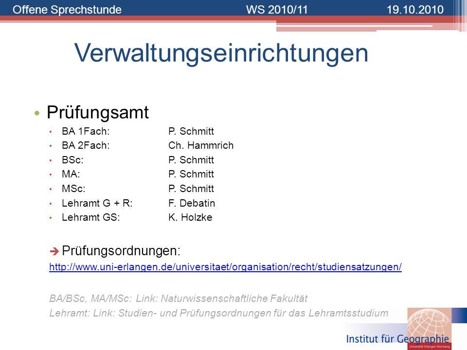 Offene SprechstundeWS 2010/1119.10.2010 Verwaltungseinrichtungen Prüfungsamt BA 1Fach:P. Schmitt BA 2Fach: Ch. Hammrich BSc: P. Schmitt MA:P. Schmitt