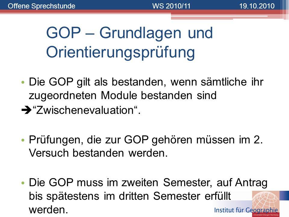 Offene SprechstundeWS 2010/1119.10.2010 GOP – Grundlagen und Orientierungsprüfung Die GOP gilt als bestanden, wenn sämtliche ihr zugeordneten Module b