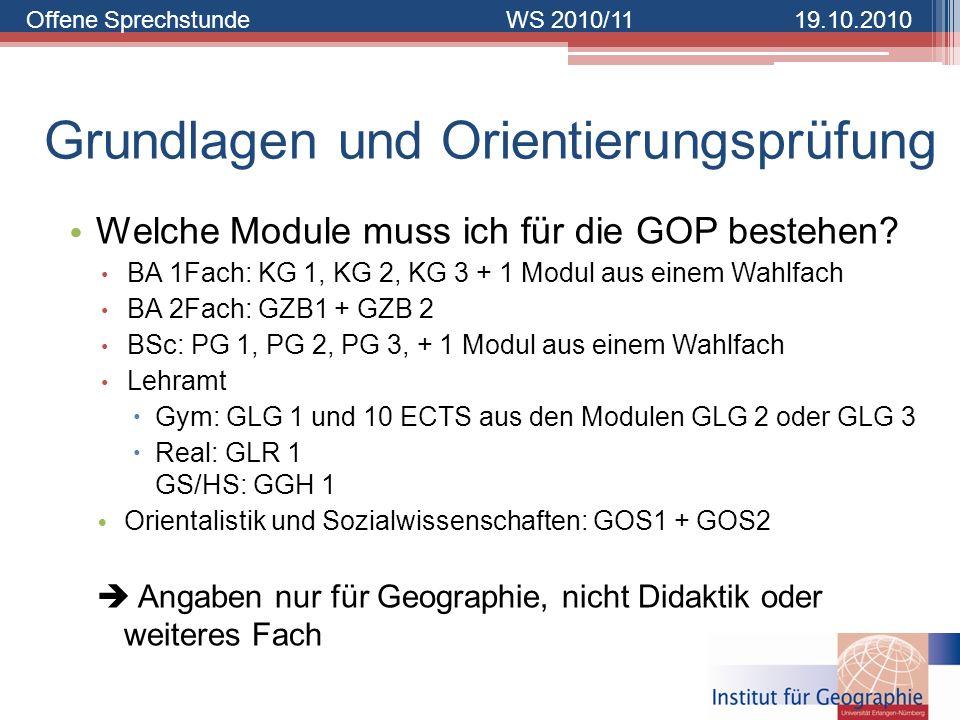 Offene SprechstundeWS 2010/1119.10.2010 Grundlagen und Orientierungsprüfung Welche Module muss ich für die GOP bestehen? BA 1Fach: KG 1, KG 2, KG 3 +