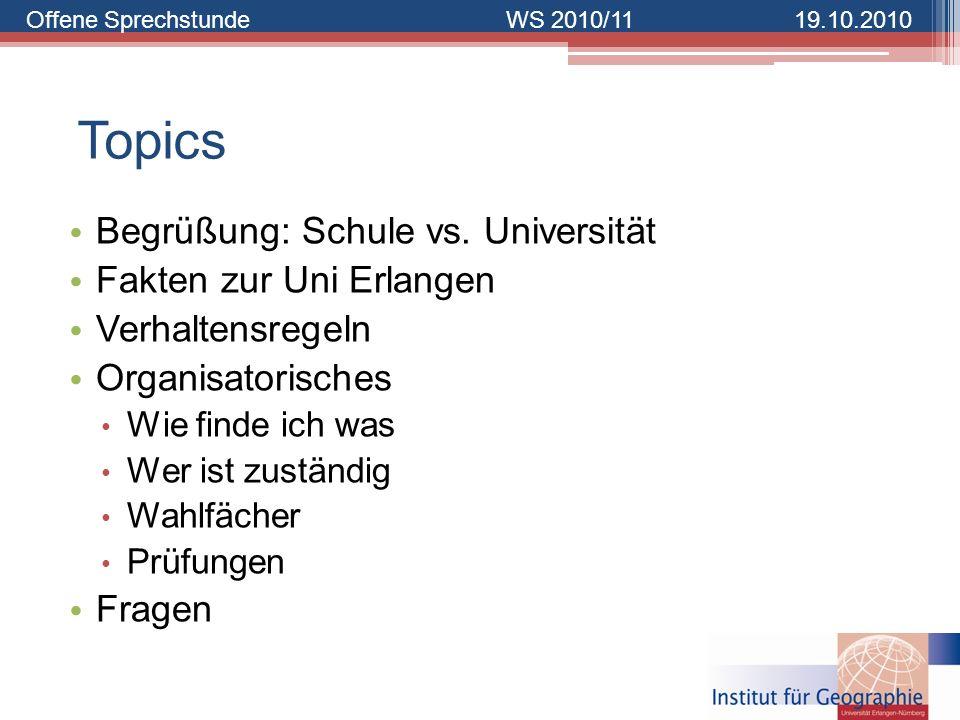 Offene SprechstundeWS 2010/1119.10.2010 Topics Begrüßung: Schule vs. Universität Fakten zur Uni Erlangen Verhaltensregeln Organisatorisches Wie finde