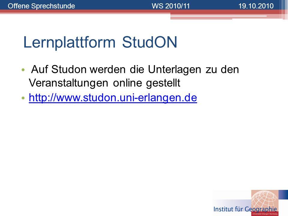 Offene SprechstundeWS 2010/1119.10.2010 Lernplattform StudON Auf Studon werden die Unterlagen zu den Veranstaltungen online gestellt http://www.studon