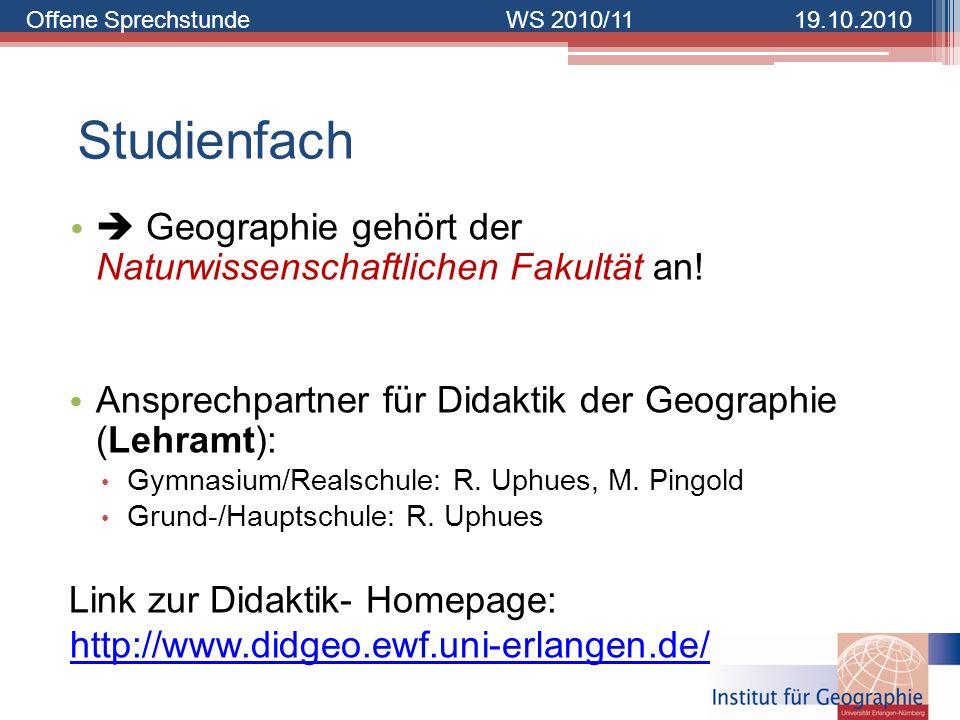 Offene SprechstundeWS 2010/1119.10.2010 Studienfach Geographie gehört der Naturwissenschaftlichen Fakultät an! Ansprechpartner für Didaktik der Geogra