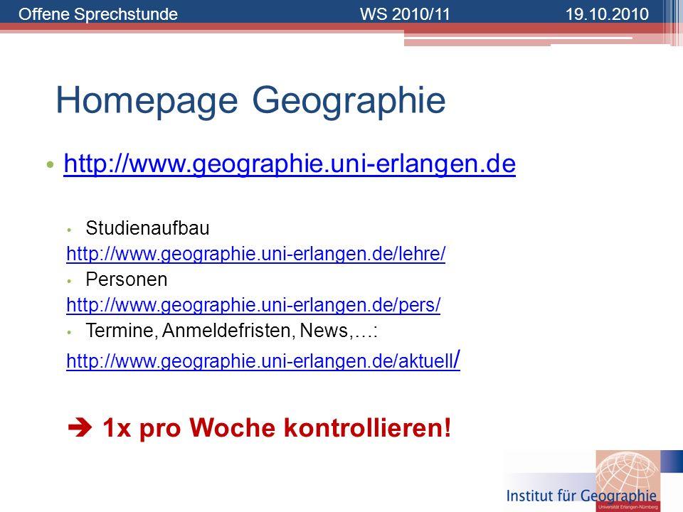 Offene SprechstundeWS 2010/1119.10.2010 Homepage Geographie http://www.geographie.uni-erlangen.de Studienaufbau http://www.geographie.uni-erlangen.de/