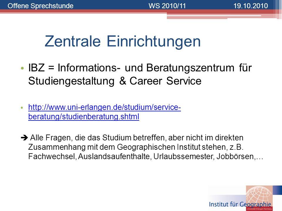 Offene SprechstundeWS 2010/1119.10.2010 Zentrale Einrichtungen IBZ = Informations- und Beratungszentrum für Studiengestaltung & Career Service http://