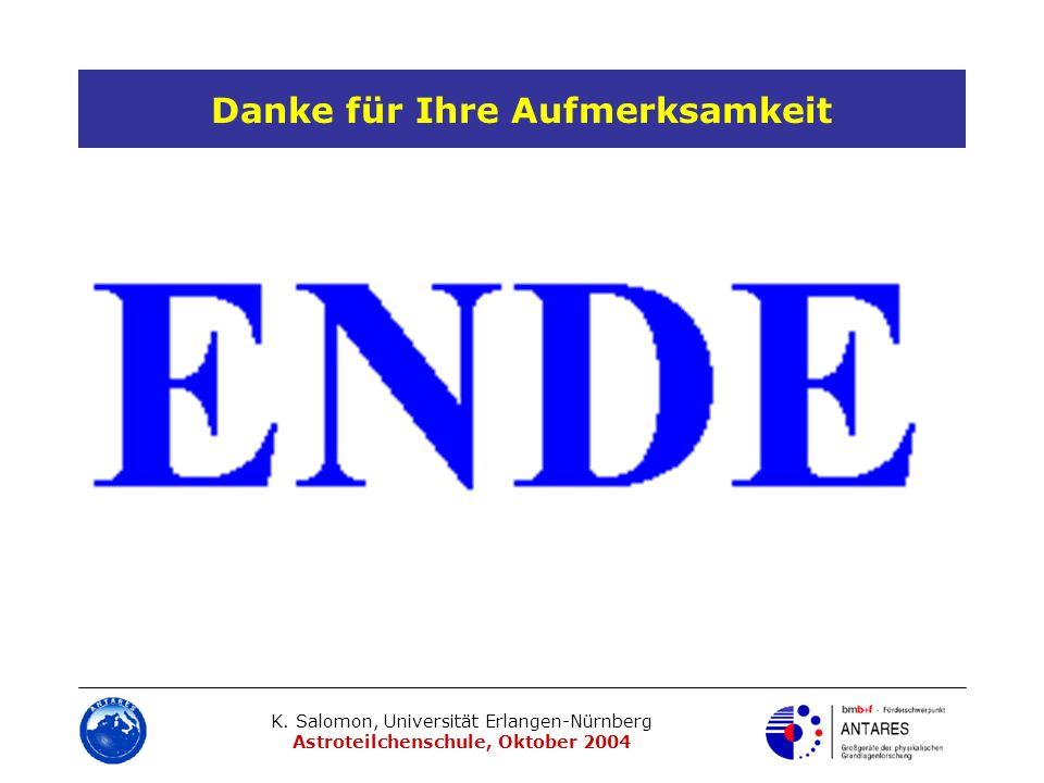 K. Salomon, Universität Erlangen-Nürnberg Astroteilchenschule, Oktober 2004 Danke für Ihre Aufmerksamkeit