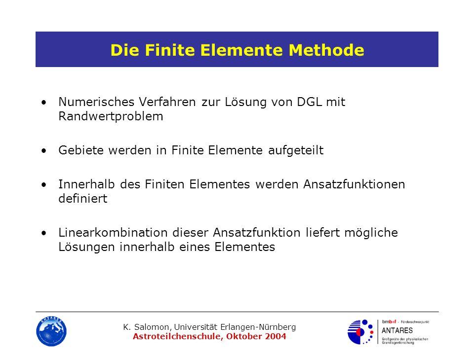 K. Salomon, Universität Erlangen-Nürnberg Astroteilchenschule, Oktober 2004 Die Finite Elemente Methode Numerisches Verfahren zur Lösung von DGL mit R