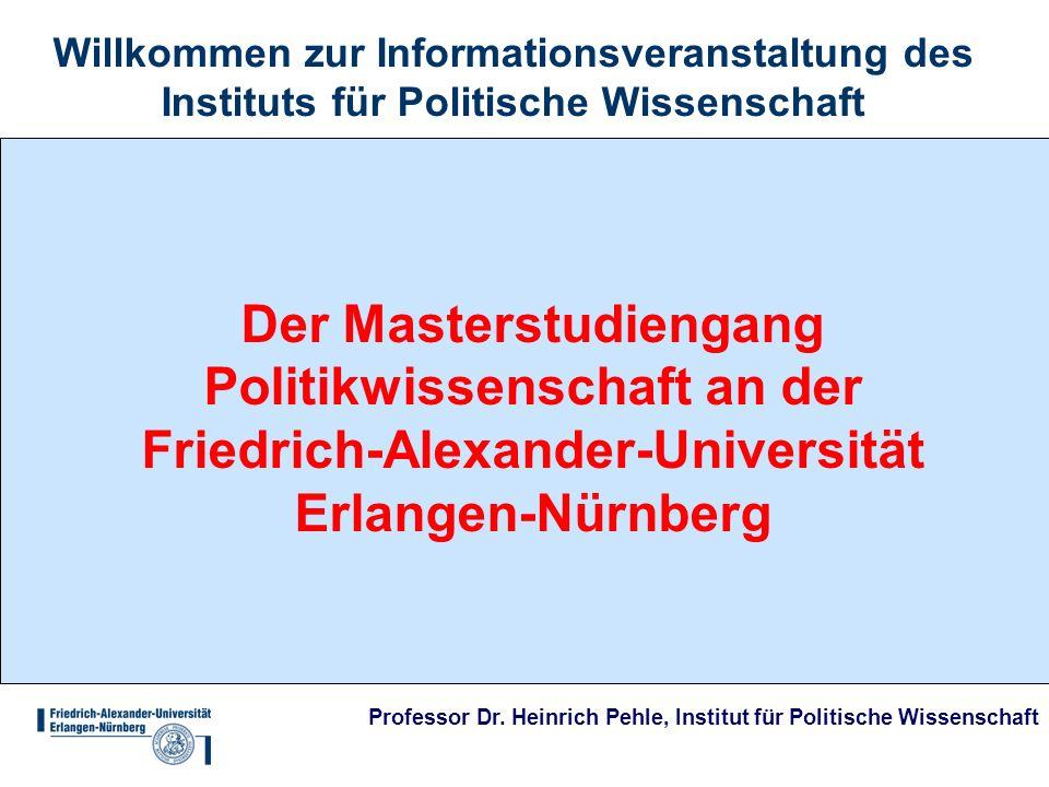 Professor Dr. Heinrich Pehle, Institut für Politische Wissenschaft Willkommen zur Informationsveranstaltung des Instituts für Politische Wissenschaft