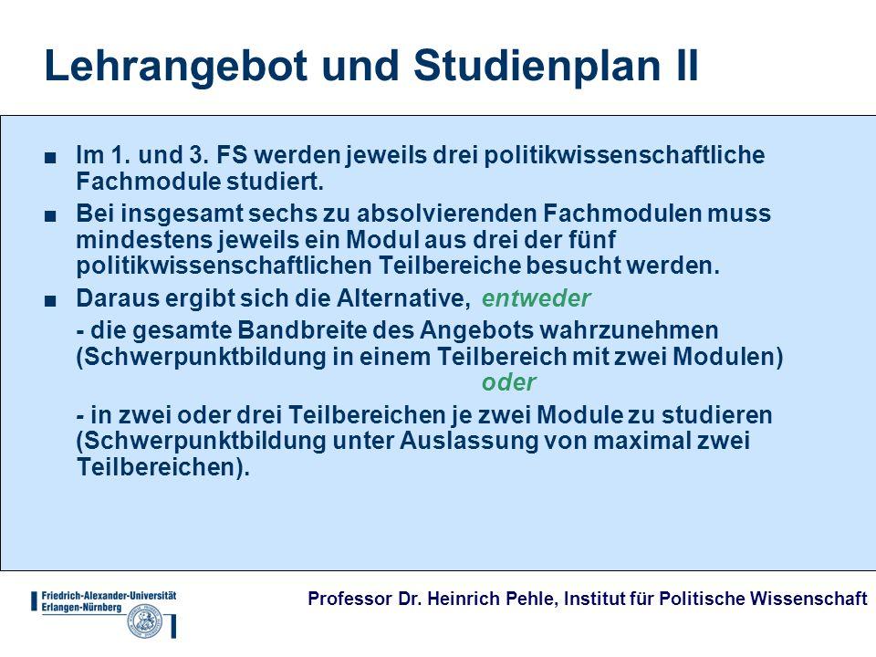 Professor Dr. Heinrich Pehle, Institut für Politische Wissenschaft Lehrangebot und Studienplan II Im 1. und 3. FS werden jeweils drei politikwissensch