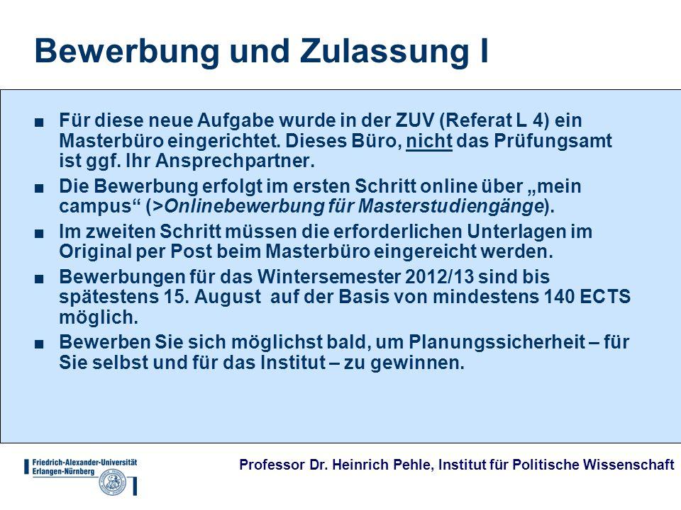 Professor Dr. Heinrich Pehle, Institut für Politische Wissenschaft Bewerbung und Zulassung I Für diese neue Aufgabe wurde in der ZUV (Referat L 4) ein
