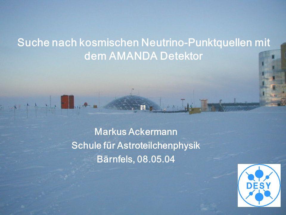 Suche nach kosmischen Neutrino-Punktquellen mit dem AMANDA Detektor Markus Ackermann Schule für Astroteilchenphysik Bärnfels, 08.05.04