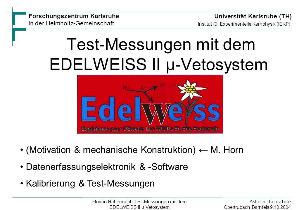 Astroteilchenschule Obertrubach-Bärnfels 9.10.2004 Florian Habermehl: Test-Messungen mit dem EDELWEISS II µ-Vetosystem Forschungszentrum Karlsruhe in der Helmholtz-Gemeinschaft Test-Messungen mit dem EDELWEISS II µ-Vetosystem (Motivation & mechanische Konstruktion) M.
