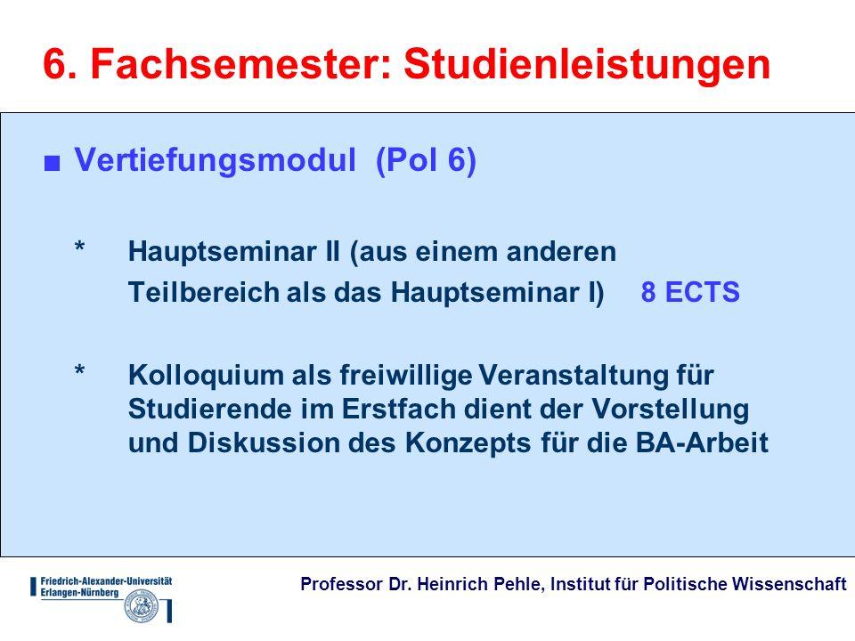 Professor Dr. Heinrich Pehle, Institut für Politische Wissenschaft 6. Fachsemester: Studienleistungen Vertiefungsmodul (Pol 6) * Hauptseminar II (aus