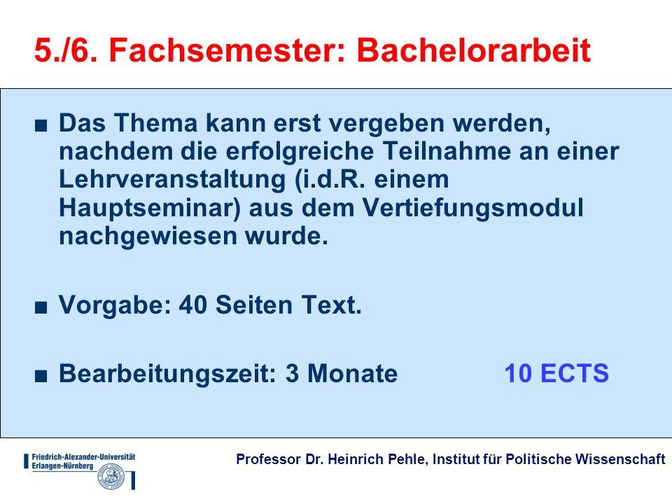 Professor Dr. Heinrich Pehle, Institut für Politische Wissenschaft 5./6. Fachsemester: Bachelorarbeit Das Thema kann erst vergeben werden, nachdem die