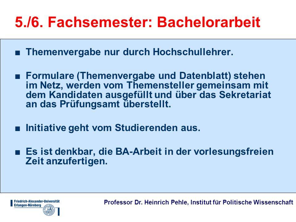 Professor Dr. Heinrich Pehle, Institut für Politische Wissenschaft 5./6. Fachsemester: Bachelorarbeit Themenvergabe nur durch Hochschullehrer. Formula