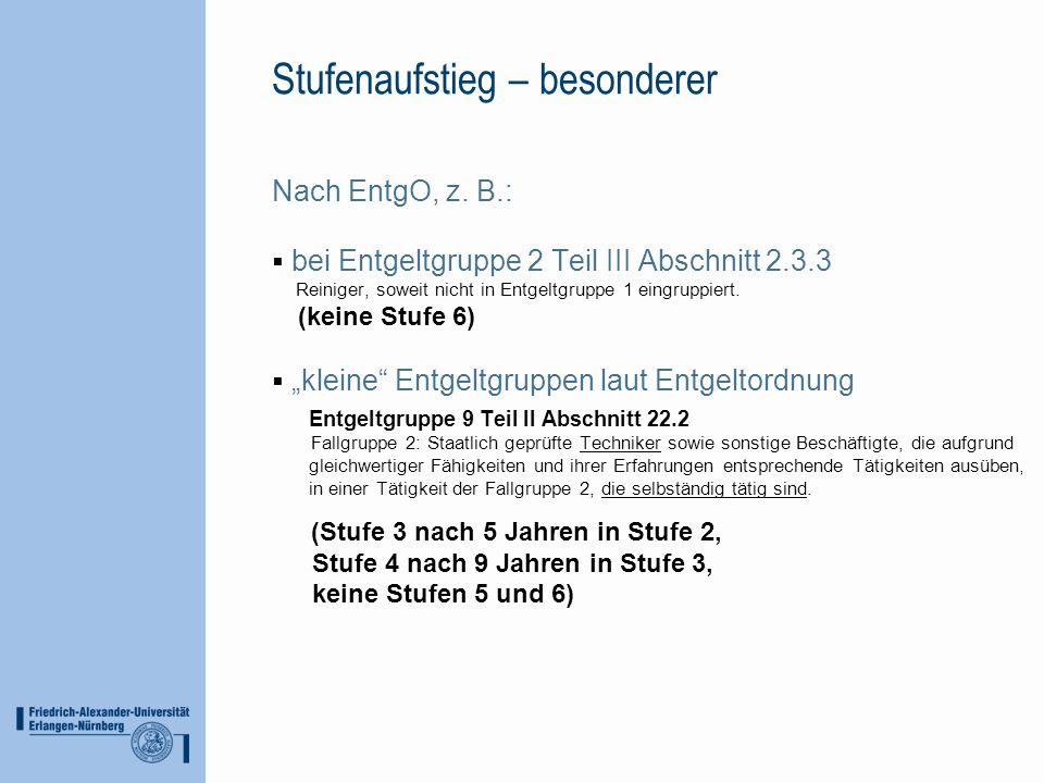Stufenaufstieg – besonderer Nach EntgO, z. B.: bei Entgeltgruppe 2 Teil III Abschnitt 2.3.3 Reiniger, soweit nicht in Entgeltgruppe 1 eingruppiert. (k