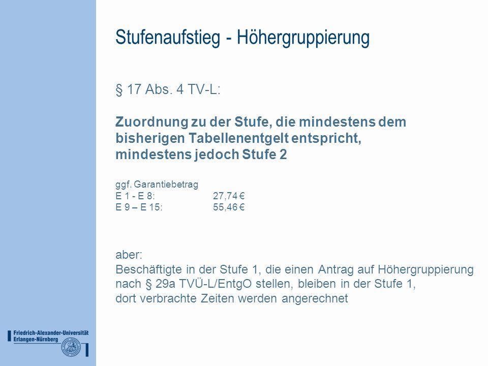 Stufenaufstieg - Höhergruppierung § 17 Abs. 4 TV-L: Zuordnung zu der Stufe, die mindestens dem bisherigen Tabellenentgelt entspricht, mindestens jedoc