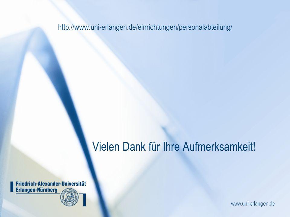 www.uni-erlangen.de http://www.uni-erlangen.de/einrichtungen/personalabteilung/ Vielen Dank für Ihre Aufmerksamkeit!