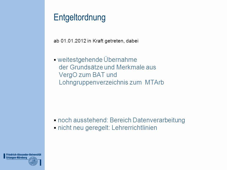 Entgeltordnung ab 01.01.2012 in Kraft getreten, dabei weitestgehende Übernahme der Grundsätze und Merkmale aus VergO zum BAT und Lohngruppenverzeichni